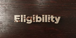 Eligibility - grungy wooden headline on Maple  - 3D rendered royalty free stock image. This image can be used for an online website banner ad or a print Stock Photography