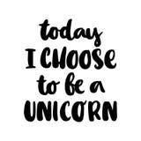 Elijo hoy ser un unicornio Fotos de archivo libres de regalías