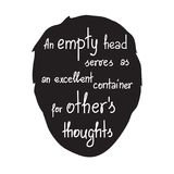An empty head serves as an excellent container for others thoughts. Motivational quote lettering. Print for poster, t-shirt, bags, postcard, sticker. Simple stock illustration