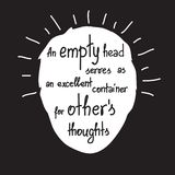 An empty head serves as an excellent container for others thoughts. Motivational quote lettering. Print for poster, t-shirt, bags, postcard, sticker. Simple vector illustration