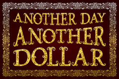 En annan dag en annan dollar Engelsk ordstäv Arkivbilder
