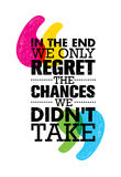 In The End We Only Regret The Chances We Did Not Take. Inspiring Motivation Quote Design. Vector Typography Poster. Concept vector illustration