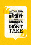In The End We Only Regret The Chances We Did Not Take. Inspiring Motivation Quote Design. Vector Typography Poster Stock Images