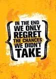 In The End We Regret Only The Chances We Did Not Take. Inspiring Workout and Fitness Gym Motivation Quote Illustration. Sign. Creative Strong Sport Vector Rough royalty free illustration
