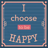 English motivation saying. Encouraging quotes. I choose. To be happy. Vintage and retro background. Pastel colors. Print for t-shirts and posters Stock Photo