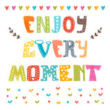 Enjoy every moment. Hand drawn lettering. Cute greeting card. Qu Stock Image