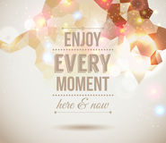 Enjoy every moment here and now. Motivating light. Poster. Fantasy background with glitter particles. Background and typography can be used together or Stock Image