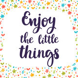 Enjoy the little things. Inspirational quote. Hand drawn lettering. Motivational poster. Vector illustration Stock Photo