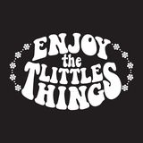 Enjoy the little things. Classic psychedelic 60s and 70s lettering. Enjoy the little things. Retro design on a unisex t-shirt with a timeless edgy style royalty free illustration