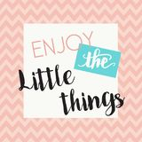 Enjoy the little things - vector eps10. Enjoy the little things - motivational inspirational quote message - vector eps10 Royalty Free Stock Photography
