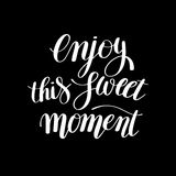 Enjoy this sweet moment hand written lettering motivational quote Stock Photography
