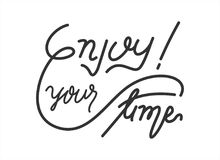 Enjoy your time. Enjoy the time you get. This handlettering perfect for holiday promotional design Stock Photo