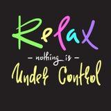 Entspannen Sie sich - nichts ist unter Steuerung - einfaches anspornen und Motivzitat Hand gezeichnete schöne Beschriftung Druck  stock abbildung