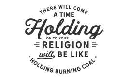 Er een tijd zal wanneer het houden op uw godsdienst zal zijn als holdings brandende steenkool komen royalty-vrije illustratie