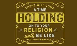 Er een tijd zal wanneer het houden op uw godsdienst zal zijn als holdings brandende steenkool komen vector illustratie