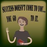 Erfolg kommt nicht zum you…you gehen zu ihm Lizenzfreie Stockbilder