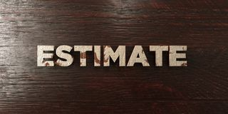 Estimate - grungy wooden headline on Maple  - 3D rendered royalty free stock image. This image can be used for an online website banner ad or a print postcard Royalty Free Stock Images