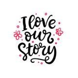 Eu amo nossa história Rotulação escrita mão para o cartão do dia de Valentim ilustração do vetor