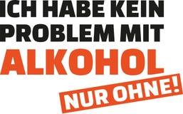 Eu não tenho nenhum problema com álcool Somente sem Provérbio alemão Fotografia de Stock Royalty Free