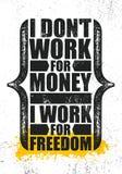 Eu não trabalho para o dinheiro que eu trabalho para a liberdade Molde criativo inspirador do cartaz das citações da motivação Ti ilustração stock