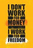 Eu não trabalho para o dinheiro que eu trabalho para a liberdade Molde criativo inspirador do cartaz das citações da motivação Ti ilustração do vetor