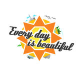 Every day is beautiful. Positive illustration with sun,landscapes and positive text Stock Photography