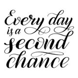 Every day is a second chance. Handwritten short encouraging quote. royalty free illustration