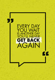 Every Day You Wait Is Another Day You Will Never Get Back Again Creative Motivation Quote. Vector Typography Banner Royalty Free Stock Photos