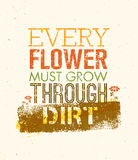 Every Flower Must Grow Trough Dirt Creative Motivation Quote. Typography Design Vector Concept. Stock Photo