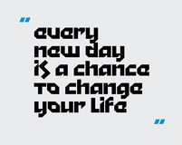 Every New Day Is A Chance To Change Your Life motivation quote. Every New Day Is A Chance To Change Your Life creative motivation quote design stock illustration