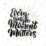 Every single moment matters .Hand drawn motivation lettering quote. vector illustration