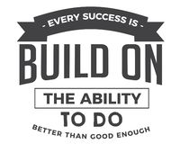 Every success is built on the ability to do better than good enough. Best motivational quote royalty free illustration