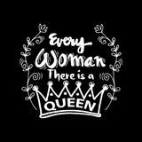 Every woman there is a queen. Quotes. Hand lettering calligraphy Stock Images