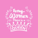 Every woman there is a queen. Quotes. Hand lettering calligraphy Royalty Free Stock Photo