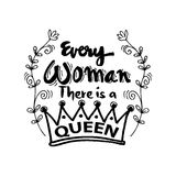 Every woman there is a queen. Quotes. Hand lettering calligraphy Stock Photos