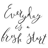 Everyday is a fresh start.Handdrawn brush lettering. Unique lettering made by hand. Great for posters, mugs, apparel design, print Royalty Free Stock Images