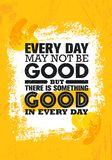 Everyday May Not Be Good But There Is Something Good In Every Day. Inspiring Creative Motivation Quote Poster Template Stock Image