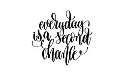 Everyday is a second chance hand written lettering inscription. Motivation and inspiration positive quote to printing poster, calligraphy vector illustration royalty free illustration