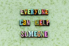 Everyone help someone kind leadership. Typography letterpress message kindness love charity teamwork random teach lead leader helping relationship together nice royalty free stock photo