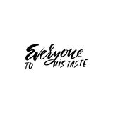 Everyone to his taste. Hand drawn lettering proverb. Vector typography design. Handwritten inscription. Everyone to his taste. Hand drawn lettering proverb Stock Photos