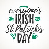 Everyones Irish on St. Patricks Day. Funny handdrawn dry brush style lettering, 17 March St. Patrick`s Day celebration. Suitable for t-shirt, poster, etc vector illustration