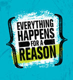 Everything Happens For A Reason. Inspiring Creative Motivation Quote Poster Template. Vector Typography Banner Design. Concept On Grunge Texture Rough Stock Photos