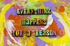 Everything happens for reason motivation excuse passion focus. Typography smile be good peace plan preparation encouragement inspiration research knowledge royalty free stock images