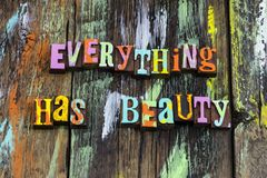 Everything has beauty love life enjoy faith nature. Letterpress natural environment beautiful people romance relationship friends welcome home magic wonder royalty free stock photography
