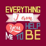 Everything I am. Hand drawn Everything I am you help me to be typography lettering poster. Vector calligraphy illustration for Mother`s Day, Valentine`s Day Stock Photography
