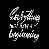 Everything must have a beginning. Hand drawn lettering proverb. Vector typography design. Handwritten inscription. Royalty Free Stock Photo
