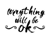Everything Will Be Ok - Fun brush ink inscription for photo overlays, greeting card or poster design. Good for t-shirts, prints, b Royalty Free Stock Images