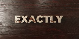 Exactly - grungy wooden headline on Maple  - 3D rendered royalty free stock image. This image can be used for an online website banner ad or a print postcard Royalty Free Stock Photos