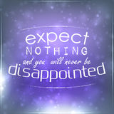 Expect nothing and you will never be disappointed Royalty Free Stock Image