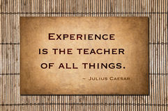 Experience is the teacher of all things. ~ Julius Caesar Royalty Free Stock Photo